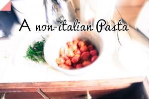 A NON-ITLIAN PASTA